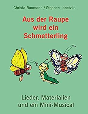 Aus der Raupe wird ein Schmetterling: Lieder, Materialien und ein Mini-Musical (German Edition)