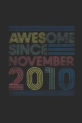 Awesome Since November 2010: Small Lined Notebook (6 X 9 -120 Pages) for Birthday Gift Idea