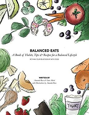Balanced Eats: A Book of Habits, Tips & Recipes for a Balanced Lifestyle
