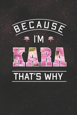 Because I'm Kara That's Why: First Name Funny Sayings Personalized Customized Names Women Girl Mother's day Gift Notebook Journal
