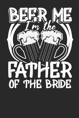 Beer Me I'm the Father of the Bride: Lined Journal Lined Notebook 6x9 110 Pages Ruled
