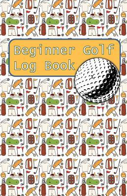 Beginner Golf Log Book: Learn To Track Your Stats and Improve Your Game for Your First 20 Outings | Great Gift for Golfers - Golf Gear