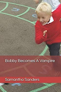 Bobby Becomes A Vampire