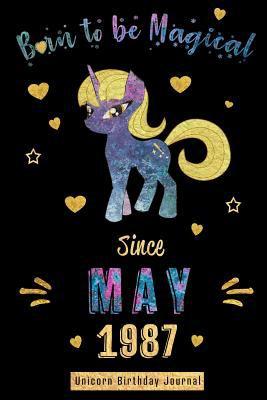 Born to be Magical Since May 1987 - Unicorn Birthday Journal: Blank Lined 6x9 Born in May - Unicorn Journal/Guestbook/Notebooks as an Awesome Birthday