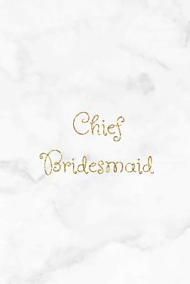 Chief Bridesmaid: White marble effect and gold lettering wedding homework book, writing pad, notepad, idea notebook, composition jotter, journal diary