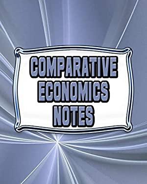 Comparative Economics Notes: Economics Lessons Notebook, Economics Study Guide, 8x10 Journal, 120 Blank College Ruled Pages, Ideal Economics Student G