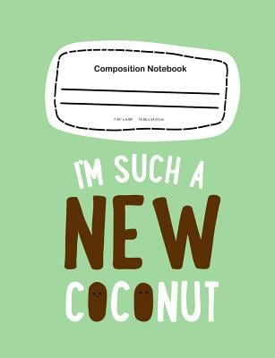 Composition Notebook: I'm Such A New Coconut: 7.44 x 9.69, 100 pages Wide Ruled (School Notebook Journal)