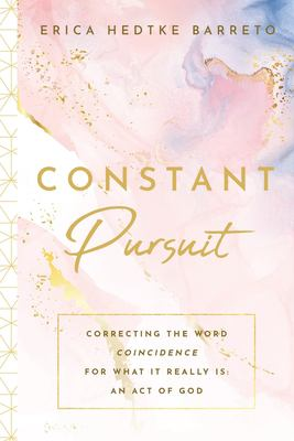Constant Pursuit: Correcting The Word Coincidence for What It Really Is: An Act of God
