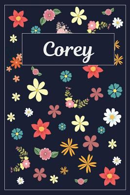 Corey: Lined Writing Notebook with Personalized Name   120 Pages   6x9   Flowers