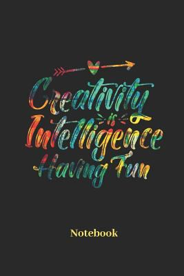 Creativity Is Intelligence Having Fun Notebook: Lined journal for crafting, knitting and drawing art fans - paperback, diary gift for men, women and c