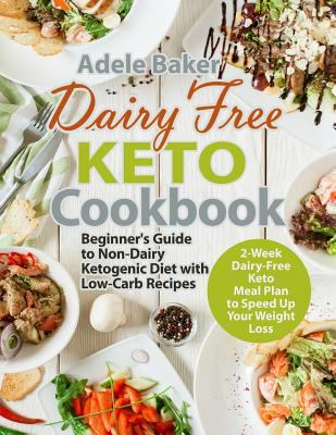 Dairy Free Keto Cookbook: Beginner's Guide to Non-Dairy Ketogenic Diet with Low-Carb Recipes & 2-Week Dairy-Free Keto Meal Plan to Speed Up Your Weigh