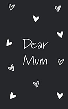 Dear Mum: Grief Journal (Grieving The Loss of Mum)
