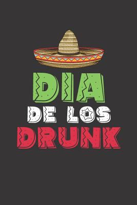 Dia de los Drunk: Funny Mexican gag gift Journal  for Cinco de Mayo. Lined Notebook