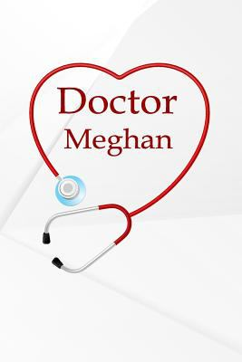 Doctor Meghan: Writing Journal Notebook Lined Pages