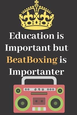 Education is Important but BeatBoxing is Importanter: BeatBoxing, Perfect Gifts Journal Lined Notebook To Write things in for Kids.