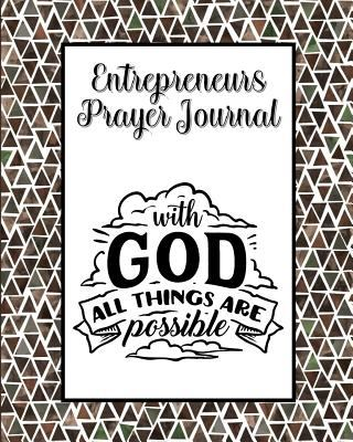Entrepreneurs Prayer Journal: 60 days of Guided Prompts and Scriptures | With God All Things Are Possible