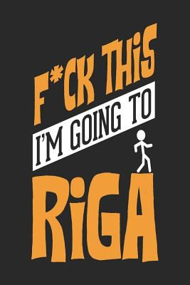 F*CK THIS I'M GOING TO Riga: Riga Notebook   Riga Vacation Journal   Handlettering   Diary I Logbook   110 Journal Paper Pages   Riga Buch 6 x 9