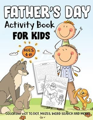 Father's Day Activity Book for Kids Ages 4-8: A Fun Kid Workbook Game For Learning, Animal Dads Daddy Coloring, Dot To Dot, Mazes, Word Search and Mor