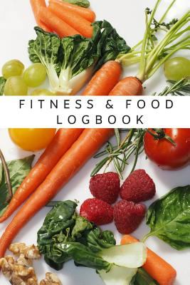 Fitness & Food Logbook | Health Tracking & Diet Journal | Log Calories, Nutrition, Physical Activity, Weight Goals Diary: Notebook For Meal & Active .