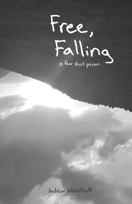 Free, Falling: A Few Short Poems (Poems and Prayers)