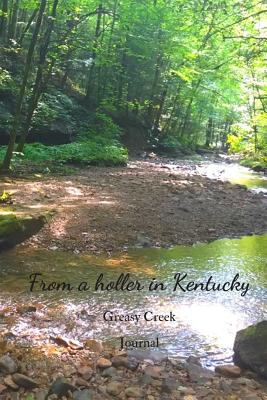 From a Holler in Kentucky: Greasy Creek: a journal for recording hopes, dreams, bucket lists, life's challenges, and accomplishments