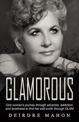 GLAMOROUS: One Womans Journey Through Adversity, Addiction, and Loneliness to Find Her Self-Worth Through GLAM.