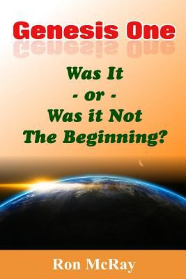Genesis One: Was It or Was It Not The Beginning?