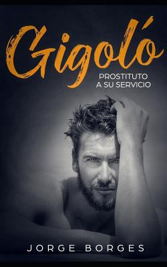 Gigol: Prostituto a su Servicio (Novela Romntica y Ertica) (Spanish Edition)