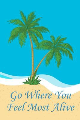 Go Where You Feel Most Alive: Beach Lover's Journal with Beach Themed Stationary and Quotes (6x9)