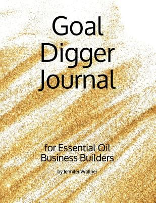 Goal Digger Journal: for Essential Oil Business Builders
