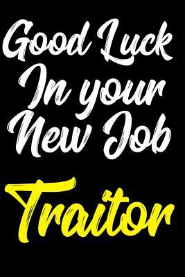 Good Luck In Your New Job Traitor: Blank Lined Composition Notebook Journal or Planner Appreciation Gift (Funny Gag Office Humor)
