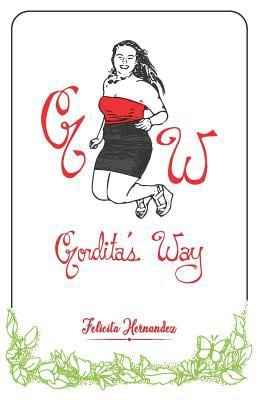 Gorditas Way: Adventures of an Unapologetic Latina