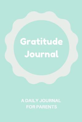 Gratitude Journal: A 5 Minute Daily Journal for Parents