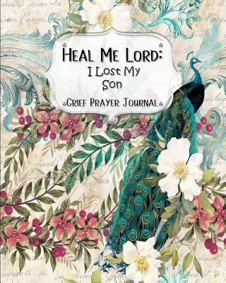 Heal Me Lord: I Lost My Son | Grief Prayer Journal | 60 days of Guided Prompts and Scriptures | Peacock Floral