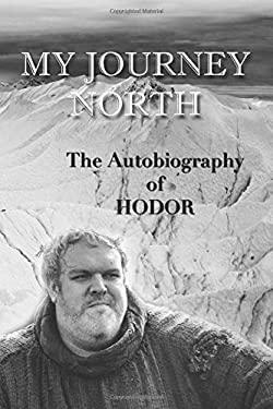 Hodor autobiography: My Journey North: - gag book, funny thrones memorabilia - not a real biography
