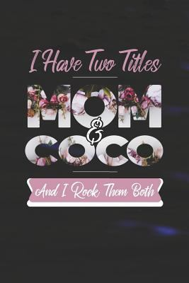 I Have Two Title Mom And Coco  And I Rock Them Both: Family Grandma Women Mom Memory Journal Blank Lined Note Book Mother's Day Holiday Gift