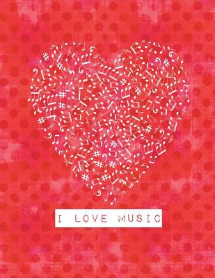 I LOVE MUSIC: 8.5x11 Sheet Music notebook, Staff paper, Songwriting journal, Manuscript paper