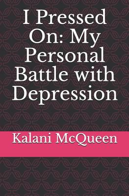 I Pressed On: My Personal Battle with Depression