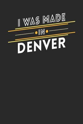 I Was Made In Denver: Denver Notebook | Denver Vacation Journal | Handlettering | Diary I Logbook | 110 Journal Paper Pages | 6 x 9