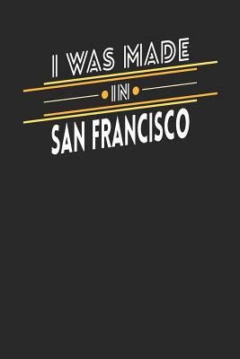 I Was Made In San Francisco: San Francisco Notebook | San Francisco Vacation Journal | Handlettering | Diary I Logbook | 110 Journal Paper Pages | 6 x