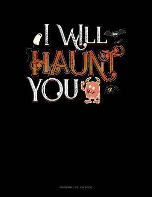 I Will Haunt You: Maintenance Log Book
