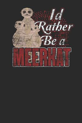 """I'd Rather Be  A Meerkat: Meerkats Notebook, Dotted Bullet (6"""" x 9"""" - 120 pages) ~ Animal Themed Notebook for Daily Journal, Diary, and Gift"""