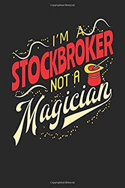 I'm A Stockbroker Not A Magician: Stockbroker Notebook | Stockbroker Journal | Handlettering | Logbook | 110 Journal Paper Pages | 6 x 9