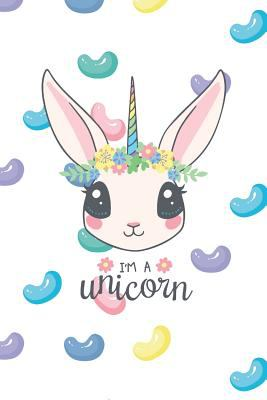 I'm A Unicorn: Cute Unicorn Jellybeans College Ruled Lined Pages Notebook