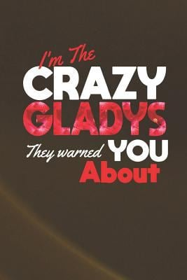 I'm The Crazy Gladys They Warned You About: First Name Funny Sayings Personalized Customized Names Women Girl Mother's day Gift Notebook Journal