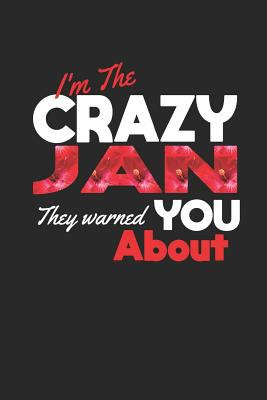 I'm The Crazy Jan They Warned You About: First Name Funny Sayings Personalized Customized Names Women Girl Mother's day Gift Notebook Journal
