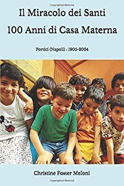 IL MIRACOLO DEI SANTI  100 ANNI DI CASA MATERNA: PORTICI (NAPOLI): 1905-2004 (Italian Edition)