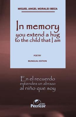 In memory you extend a hug to the child that I am: Bilingual edition