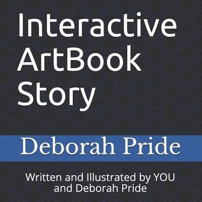Interactive ArtBook Story: Written and Illustrated by YOU and Deborah Pride