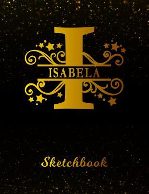 Isabela Sketchbook: Letter I Personalized First Name Personal Drawing Sketch Book for Artists & Illustrators | Black Gold Space Glittery Effect Cover
